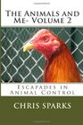 The Animals and Me- Volume 2: Escapades in Animal Control