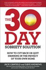 The 30-Day Sobriety Solution How to Cut Back or Quit Drinking in the Privacy of Your Own Home