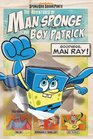 The Adventures of Man Sponge and Boy Patrick in Goodness Man Ray
