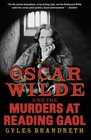 Oscar Wilde and the Murders at Reading Gaol A Mystery