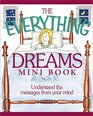 The Everything Dreams Mini Book Understand the Messages from Your Mind