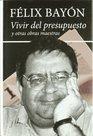Vivir del Presupuesto y Otras Obras Maestras Articulos 1998-2006