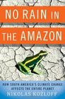 No Rain in the Amazon How South America's Climate Change Affects the Entire Planet