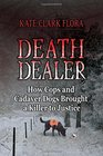 Death Dealer: How Cops and Cadaver Dogs Brought a Killer to Justice