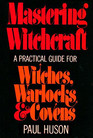 Mastering Witchcraft: A Practical Guide for Witches, Warlocks and Covens.