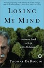Losing My Mind : An Intimate Look at Life with Alzheimer's
