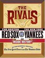 The Rivals  The New York Yankees vs the Boston Red Sox---An Inside History