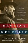 The Destiny of the Republic: A Tale of Madness, Medicine & the Murder of a President