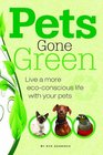 Pets Gone Green Live a More EcoConcious Life with Your Pets