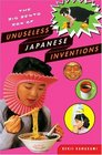 The Big Bento Box of Unuseless Japanese Inventions (101 Unuseless Japanese Inventions and 99 More Unuseless Japanese Inventions)
