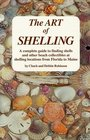 The Art of Shelling A Complete Guide to Finding Shells and Other Beach Collectibles at Shelling Locations from Maine to Florida