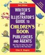 Writer's  Illustrator's Guide to Children's Book Publishers and Agents 2nd Edition  Who They Are What They Want And How to Win Them Over