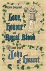 Love, Honour and Royal Blood: Book Two: John of Gaunt