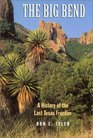 The Big Bend A History of the Last Texas Frontier