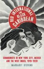 Red International and Black Caribbean Communists in New York City Mexico and the West Indies 1919-1939