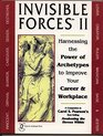 Invisible Forces II Harnessing the Power of Archetypes to Improve Your Career and Workplace