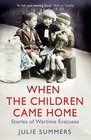When the Children Came Home Stories of Wartime Evacuees