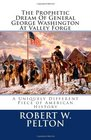 The Prophetic Dream Of General  George Washington At Valley Forge A Uniquely Different Piece of American History