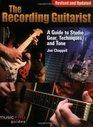 The Recording Guitarist A Guide to Studio Gear Techniques and Tone
