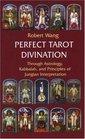 Perfect Tarot Divination (Jungian Tarot Trilogy)