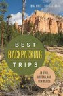 Best Backpacking Trips in Utah Arizona and New Mexico