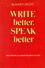Write Better Speak Better How Words Can Work Wonders for You
