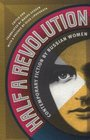 Half a Revolution Contemporary Fiction by Russian Women