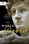 The World David Knew Connecting the Vast Ancient World to Israel's Great King