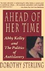 Ahead of Her Time Abby Kelley  the Politics of Antislavery