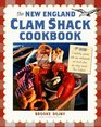 The New England Clam Shack Cookbook  2nd Edition Completely updated with new restaurants and travel plans for eating around New England