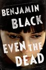 Even the Dead (Quirke, Bk 7)