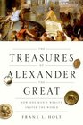 The Treasures of Alexander the Great How One Man's Wealth Shaped the World