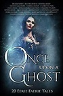 Once Upon A Ghost 20 Eerie Faerie Tales