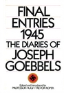 Final Entries 1945: The Diaries of Joseph Goebbels: Edited, Introduced, and Annotated by Hugh Trevor-Roper: