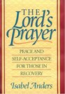 The Lord's Prayer Peace and Self-Acceptance for Those in Recovery