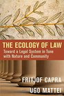 The Ecology of Law Toward a Legal System in Tune with Nature and Community
