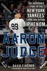 Aaron Judge The Incredible Story of the New York Yankees' Home RunHitting Phenom