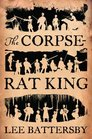 The Corpse-Rat King (Marius don Hellespont, Bk 1)