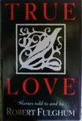 True Love Stories Told to and By Robert Fulghum