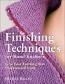 Finishing Techniques for Hand Knitters: Give Your Knitting that Professional Look