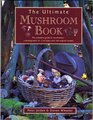 The Ultimate Mushroom Book The Complete Guide To Mushrooms - A Photographic A-Z Of Types And 100 Original Recipes
