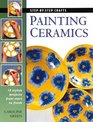 Painting Ceramics: 15 Stylish Projects From Start to Finish (Step-by-Step Crafts)