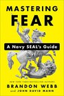 Mastering Fear A Navy SEAL's Guide