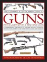The Ultimate Illustrated Guide to Guns Pistols Revolvers and Machine Guns A comprehensive chronology of firearms with full technical  photographs and diagrams