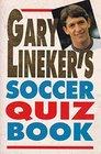 Gary Lineker's Soccer Quiz Book