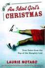 An Idiot Girl's Christmas True Tales from the Top of the Naughty List