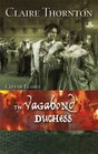 The Vagabond Duchess (Harlequin Historical, No 843)