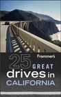 Frommer's 25 Great Drives in California (Best Loved Driving Tours)