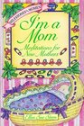 I'm a Mom Meditations for New Mothers