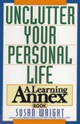 Unclutter Your Personal Life: A Learning Annex Book